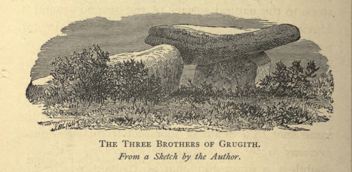 The Three Brothers of Grugith by From William Copeland Borlase, 1872. Naenia Cornubiae, a descriptive essay, illustrative of the sepulchres and funereal customs of the early inhabitants of the county of Cornwall, p278. https://archive.org/stream/naeniacornubiaed00borluoft#page/278/mode/2up