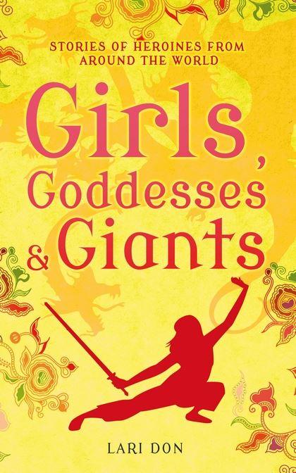 Girls, Goddesses & Giants – retellings of heroine tales © Francesca Greenwood (Bloomsbury Books)