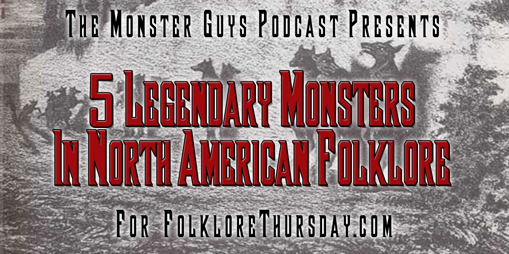 Do check out this amazing podcast on 'The Top 5 Legendary Monsters from North American Folklore', made especially for this #FolkloreThursday article from the Monster Guys!