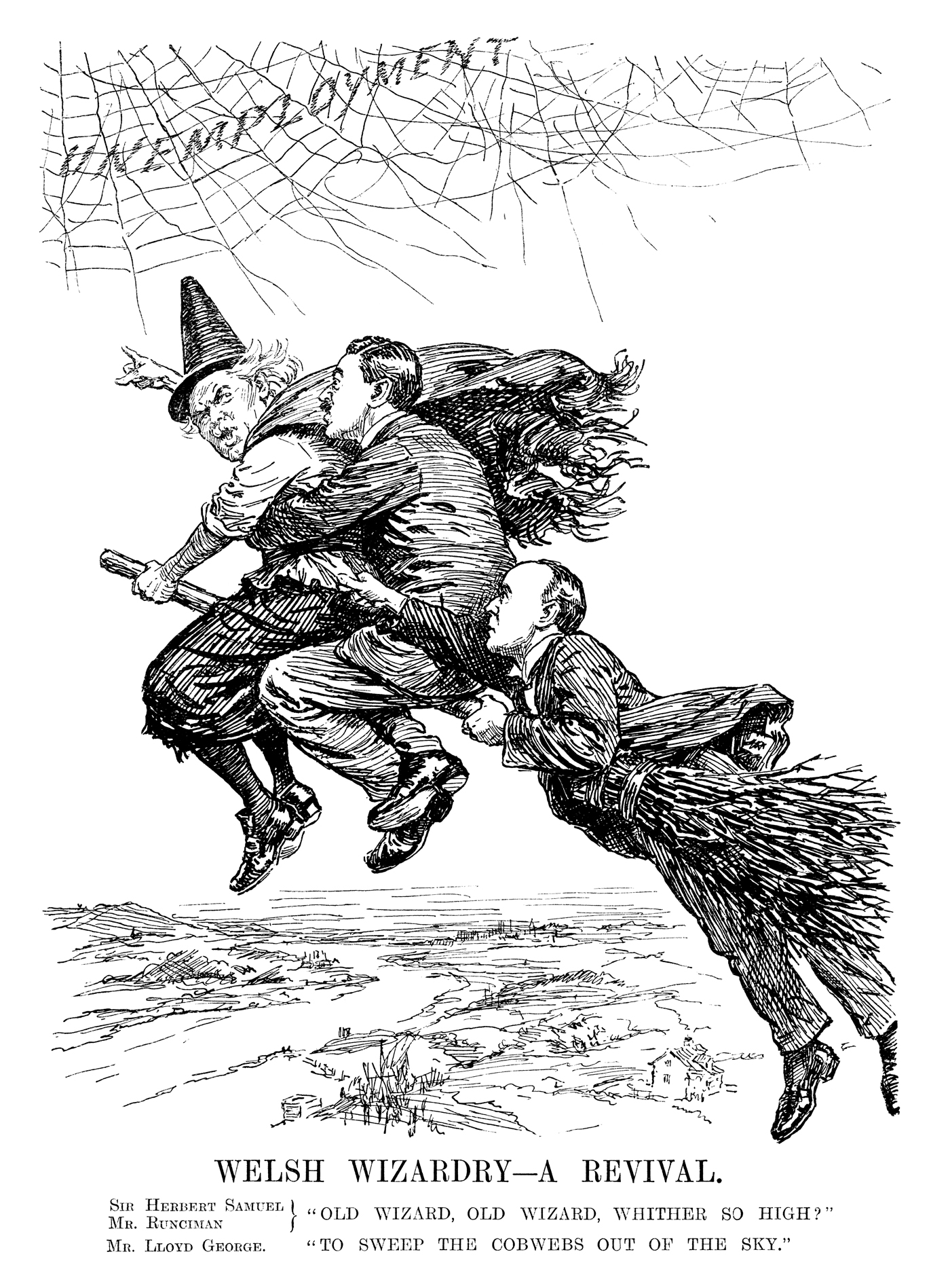 "Welsh Wizardry - A Revival. Sir Herbert Samuel, Mr Runciman} ""Old wizard, old wizard, whither so high?"" Mr Lloyd George. ""To sweep the cobwebs out of the sky."" © Punch Ltd"