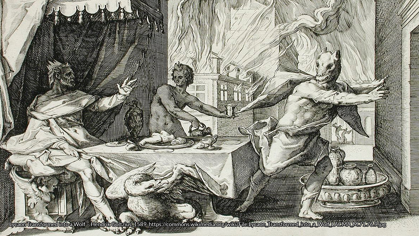 Lycaon Transformed into a Wolf – Hendrik Goltzius, 1589. https://commons.wikimedia.org/wiki/File:Lycaon_Transformed_into_a_Wolf_LACMA_M.71.76.9.jpg