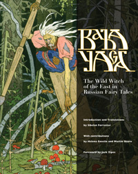 Baba Yaga The Wild Witch of the East in Russian Fairy Tales Introduction and translations by Sibelan Forrester With contributions by Helena Goscilo