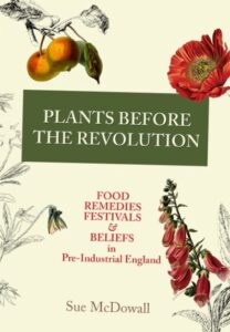 Plants Before The Revolution 2018: Food, Remedies, Festivals & Beliefs in Pre-Industrial England