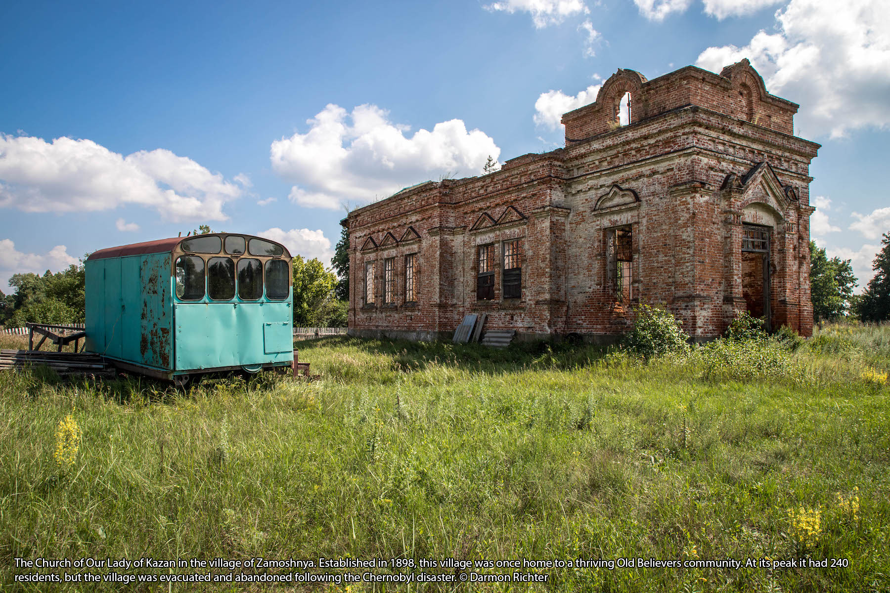 The Church of Our Lady of Kazan in the village of Zamoshnya. Established in 1898, this village was once home to a thriving Old Believers community. At its peak it had 240 residents, but the village was evacuated and abandoned following the Chernobyl disaster. © Darmon Richter
